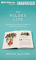 The Wilder Life: My Adventures in the Lost World of Little House on the Prairie Cover
