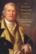 Crescent Moon Over Carolina: William Moultrie and American Liberty