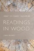 Readings in Wood: What the Forest Taught Me