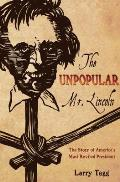 The Unpopular Mr. Lincoln: The Story of America's Most Reviled President