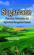 Sugarcane: Production, Consumption & Agricultural Management Systems