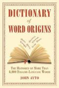 Dictionary of Word Origins The Histories of More Than 8000 English Language Words