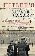 Hitlers Savage Canary A History of the Danish Resistance in World War II