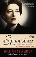 Spymistress The True Story of the Greatest Female Secret Agent of World War II