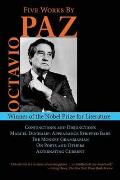Five Works by Octavio Paz: Conjunctions and Disjunctions / Marcel Duchamp: Appearance Stripped Bare / The Monkey Grammarian / On Poets and Others (Arcade Classics)