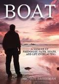 Boat A Memoir of Friendship Faith Death & Life Everlasing