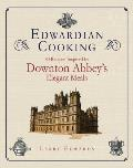 Edwardian Cooking: 80 Recipes Inspired by Downton Abbey's Elegant Meals Cover