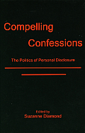 Compelling Confessions: The Politics of Personal Disclosure