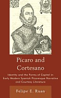 Pícaro and Cortesano: Identity and the Forms of Capital in Early Modern Spanish Picaresque Narrative and Courtesy Literature