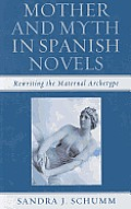 Mother & Myth in Spanish Novels: Rewriting the Matriarchal Archetype