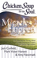 Chicken Soup for the Soul Miracles Happen 101 Inspirational Stories about Hope Answered Prayers & Divine Intervention