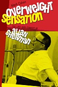 Overweight Sensation The Life & Comedy of Allan Sherman