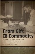 From Gift to Commodity: Capitalism and Sacrifice in Nineteenth-Century American Fiction (Becoming Modern: New Nineteenth-Century Studies)