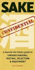 Sake Confidential A Beyond The Basics Guide to Understanding Tasting Selection & Enjoyment