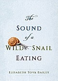 The Sound of a Wild Snail Eating (Center Point Platinum Nonfiction, Large Print Edition))