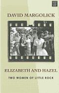 Elizabeth and Hazel: Two Women of Little Rock (Large Print)