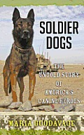 Soldier Dogs: The Untold Story of America's Canine Heroes (Large Print)