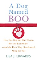 A Dog Named Boo: How One Dog and One Woman Rescued Each Other - And the Lives They Transformed Along the Way (Large Print)