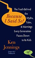 Because I Said So!: The Truth Behind the Myths, Tales, and Warnings Every Generation Passes Down to Its Kids (Large Print)