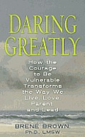 Daring Greatly: How the Courage to Be Vulnerable Transforms the Way We Live, Love, Parent, and Lead (Large Print)