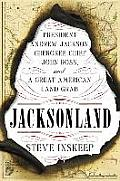 Jacksonland: President Andrew Jackson, Cherokee Chief John Ross, and a Great American Land Grab
