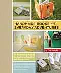 Handmade Books for Everyday Adventures 20 Bookbinding Projects for Explorers Travelers & Nature Lovers
