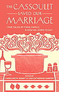 Cassoulet Saved Our Marriage True Tales of Food Family & How We Learn to Eat