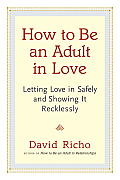 How to Be an Adult in Love...