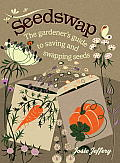 Seedswap The Gardeners Guide to Saving & Swapping Seeds