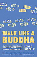 Walk Like a Buddha Even if Your Boss Sucks Your Ex Is Torturing You & Youre Hungover Again
