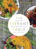 Vibrant Table Recipes from My Always Vegetarian Mostly Vegan & Sometimes Raw Kitchen