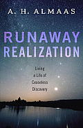 Runaway Realization Living a Life of Ceaseless Discovery