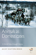 Animals as Domesticates: A World View Through History (Animal Turn)