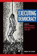 Executing Democracy, Volume 2: Capital Punishment and the Making of America, 1835-1843 (Rhetoric & Public Affairs)