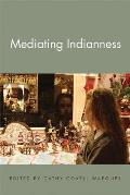 Mediating Indianness (American Indian Studies)