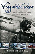 Fogg in the Cockpit: Howard Fogg--Master Railroad Artist, World War II Fighter Pilot