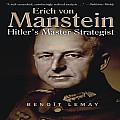 Erich Von Manstein Hitlers Master Strategist