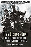 Free France's Lion; the life of Philippe Leclerc, de Gaulle's greatest general