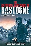 The Battered Bastards of Bastogne: A Chronicle of the Defense of Bastogne, December 19, 1944-January 17, 1945