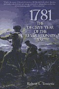 1781 The Decisive Year of the Revolutionary War