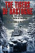 Tigers of Bastogne Voices of the 10th Armored Division During the Battle of the Bulge