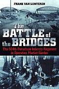 The Battle of the Bridges: The 504th Parachute Infantry Regiment in Operation Market Garden