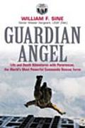 Guardian Angel Life & Death Adventures with Pararescue the Worlds Most Powerful Commando Rescue Force