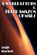 A World Is Born & Black Amazon Of Mars by Leigh Brackett