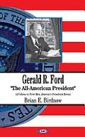 Gerald Ford: The All-American President by Brian E Birdnow
