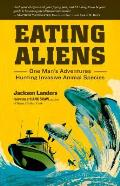 Eating Aliens: One Man's Adventures Hunting Invasive Animal Species Cover