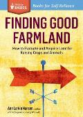 Finding Good Farmland: How to Evaluate and Acquire Land for Raising Crops and Animals. a Storey Basics Title (Storey Basics)