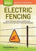 Electric Fencing: How to Choose, Build, and Maintain the Best Fence for Your Plants and Animals. a Storey Basics Title (Storey Basics)