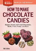 How to Make Chocolate Candies: Dipped, Rolled, and Filled Chocolates, Barks, Fruits, Fudge, and More. a Storey Basics(r) Title