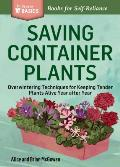 Saving Container Plants: Overwintering Techniques for Keeping Tender Plants Alive Year After Year (Storey Basics)